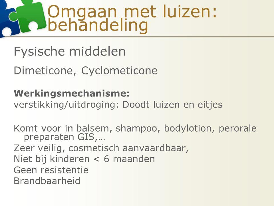 Omgaan met luizen: behandeling Fysische middelen Dimeticone, Cyclometicone Werkingsmechanisme: verstikking/uitdroging: Doodt luizen en eitjes Komt voo