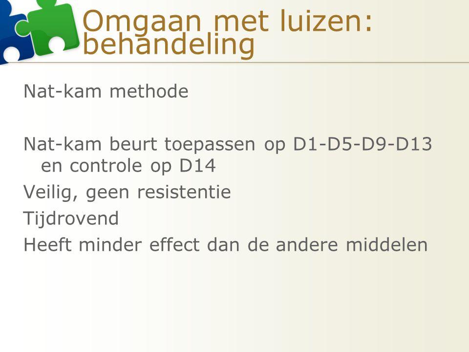 Omgaan met luizen: behandeling Nat-kam methode Nat-kam beurt toepassen op D1-D5-D9-D13 en controle op D14 Veilig, geen resistentie Tijdrovend Heeft mi