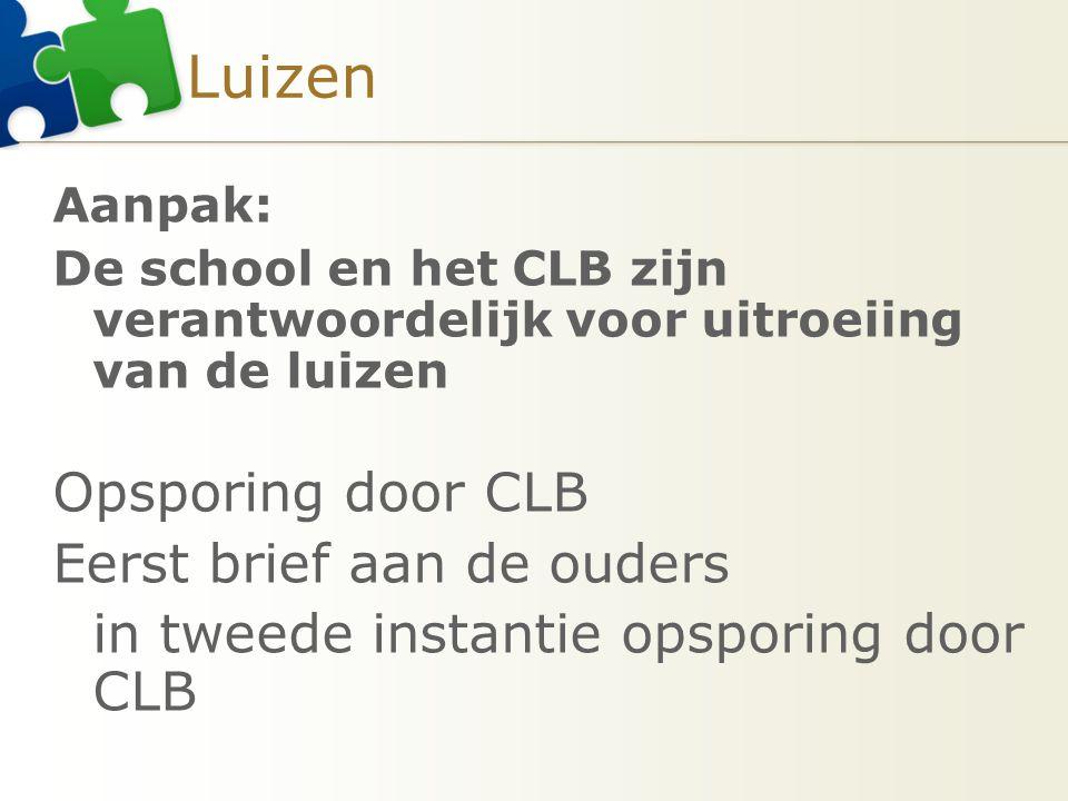Luizen Aanpak: De school en het CLB zijn verantwoordelijk voor uitroeiing van de luizen Opsporing door CLB Eerst brief aan de ouders in tweede instant