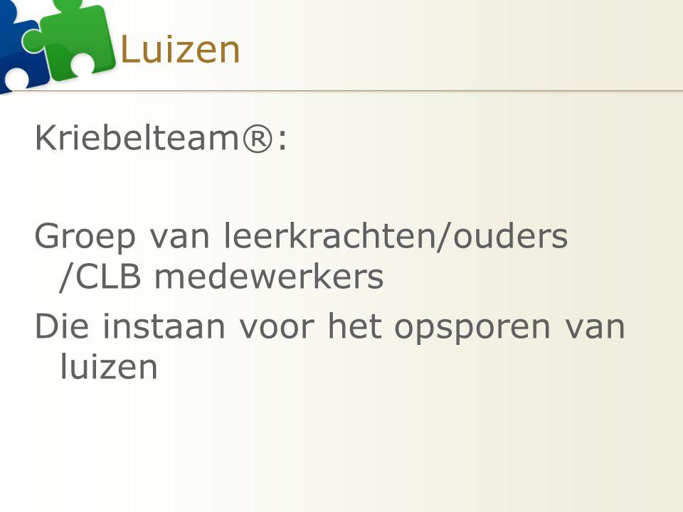 Luizen Kriebelteam®: Groep van leerkrachten/ouders /CLB medewerkers Die instaan voor het opsporen van luizen