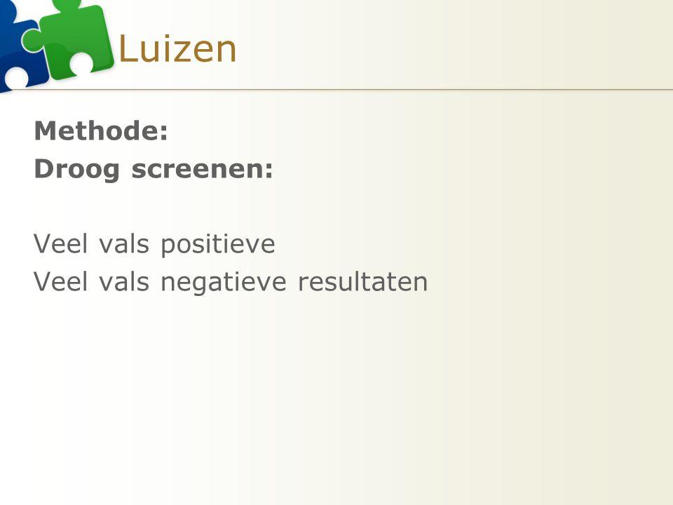 Luizen Methode: Droog screenen: Veel vals positieve Veel vals negatieve resultaten