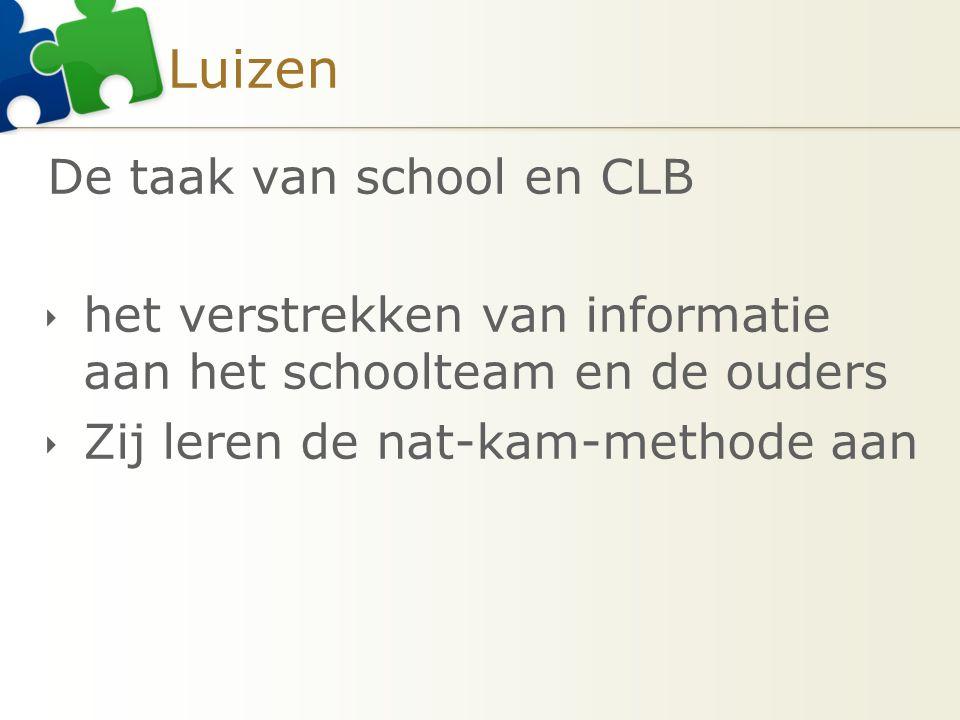 Luizen De taak van school en CLB  het verstrekken van informatie aan het schoolteam en de ouders  Zij leren de nat-kam-methode aan