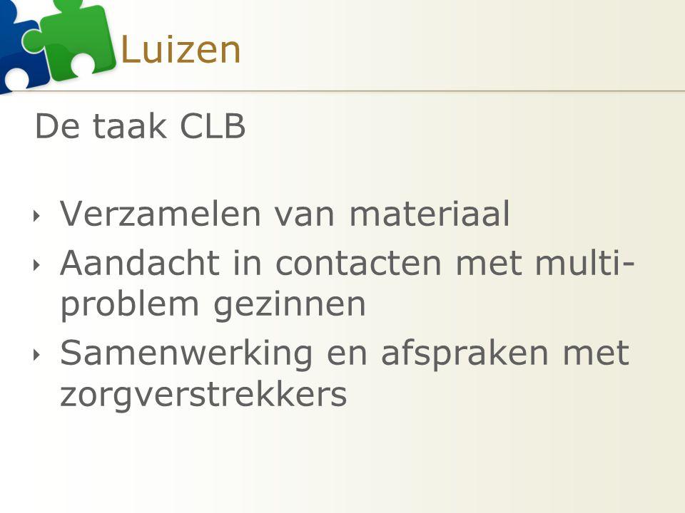 Luizen De taak CLB  Verzamelen van materiaal  Aandacht in contacten met multi- problem gezinnen  Samenwerking en afspraken met zorgverstrekkers
