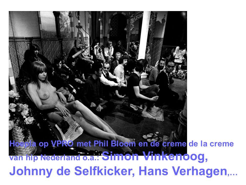 Hoepla op VPRO met Phil Bloom en de creme de la creme van hip Nederland o.a.: Simon Vinkenoog, Johnny de Selfkicker, Hans Verhagen,…