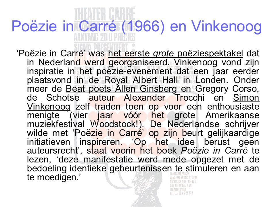 Poëzie in Carré (1966) en Vinkenoog 'Poëzie in Carré' was het eerste grote poëziespektakel dat in Nederland werd georganiseerd.
