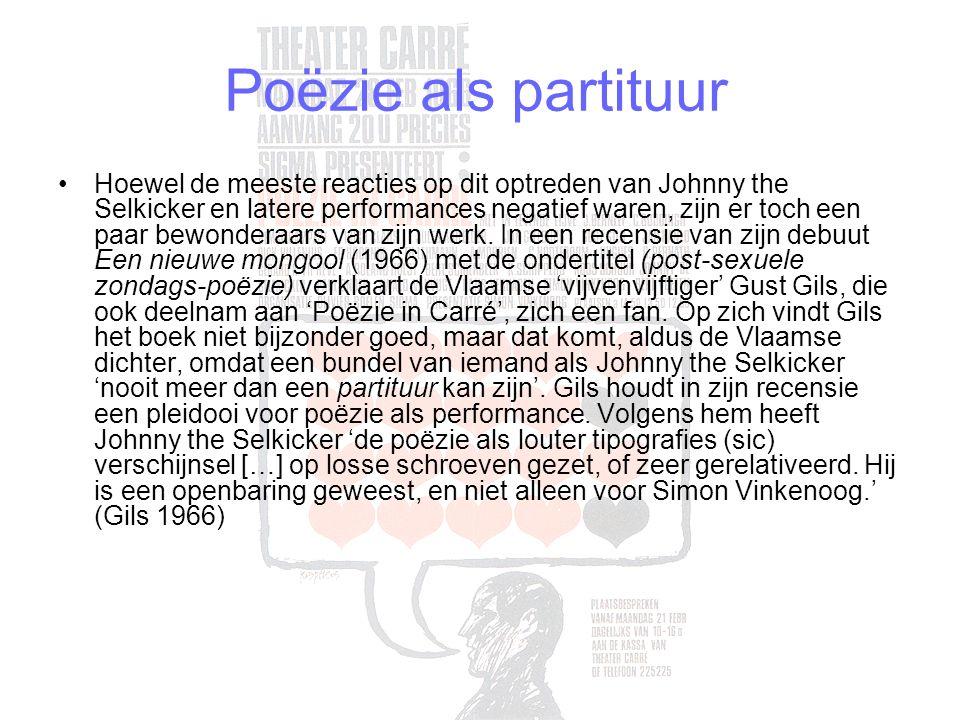 Poëzie als partituur Hoewel de meeste reacties op dit optreden van Johnny the Selkicker en latere performances negatief waren, zijn er toch een paar bewonderaars van zijn werk.