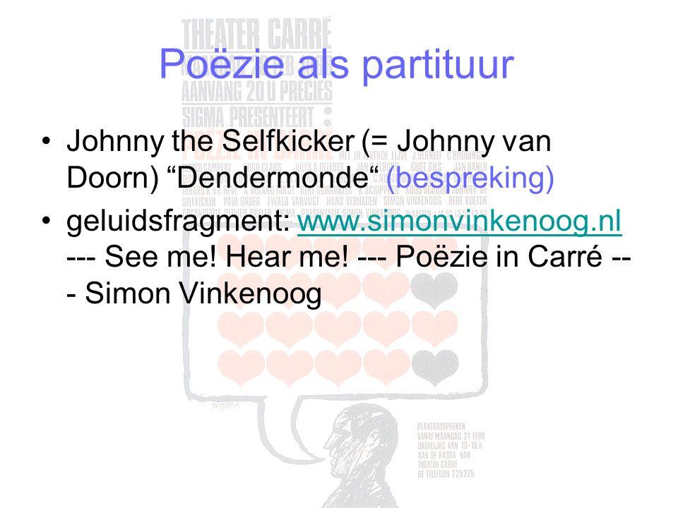 Poëzie als partituur Johnny the Selfkicker (= Johnny van Doorn) Dendermonde (bespreking) geluidsfragment: www.simonvinkenoog.nl --- See me.
