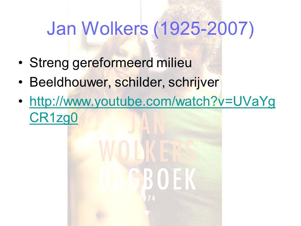 Jan Wolkers (1925-2007) Streng gereformeerd milieu Beeldhouwer, schilder, schrijver http://www.youtube.com/watch?v=UVaYg CR1zg0http://www.youtube.com/watch?v=UVaYg CR1zg0