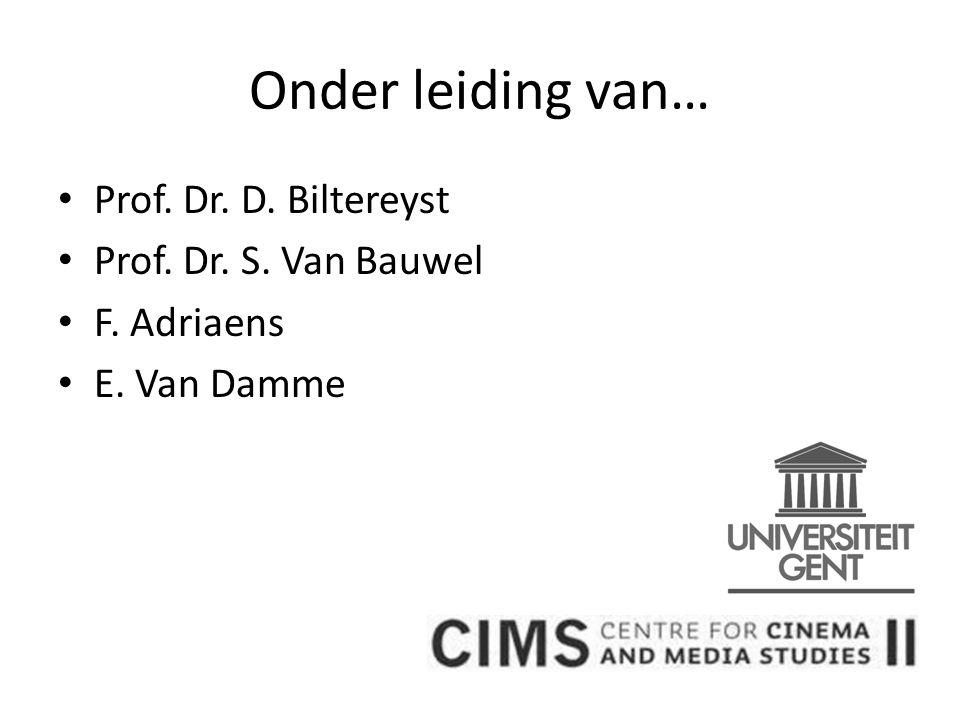 Onder leiding van… Prof. Dr. D. Biltereyst Prof. Dr. S. Van Bauwel F. Adriaens E. Van Damme