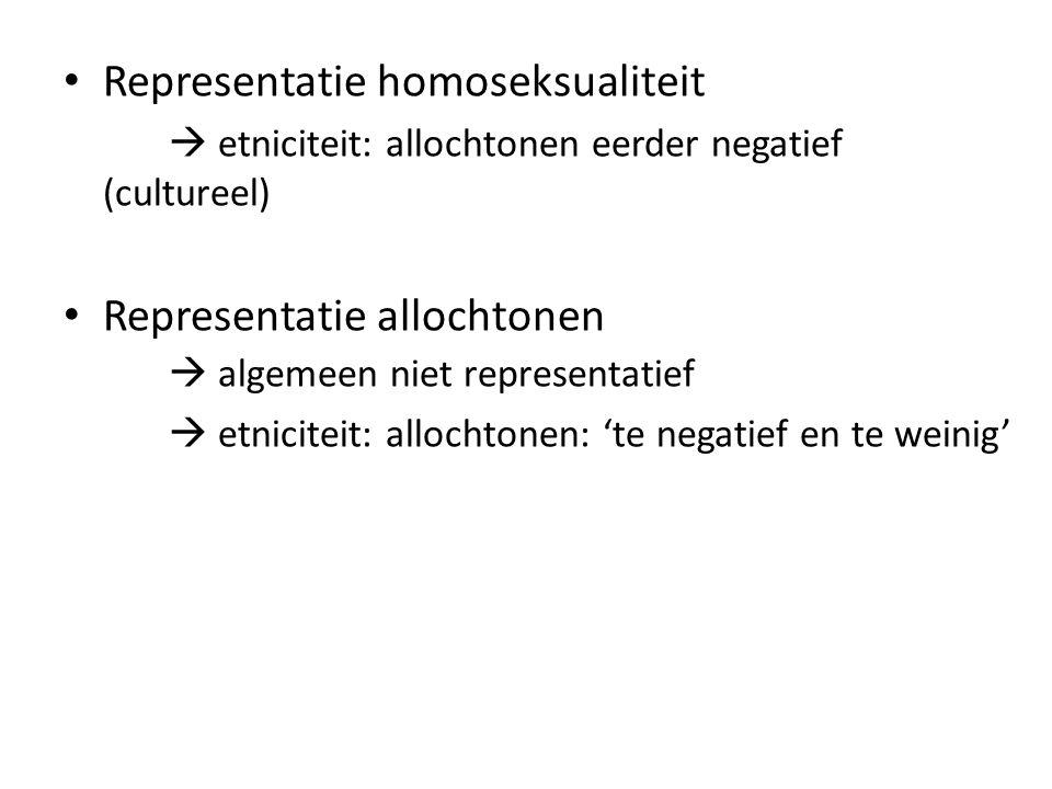 Representatie homoseksualiteit  etniciteit: allochtonen eerder negatief (cultureel) Representatie allochtonen  algemeen niet representatief  etniciteit: allochtonen: 'te negatief en te weinig'