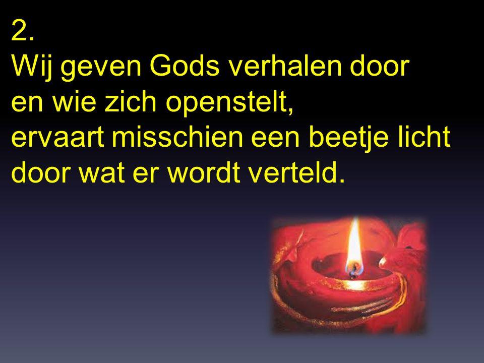2. Wij geven Gods verhalen door en wie zich openstelt, ervaart misschien een beetje licht door wat er wordt verteld.
