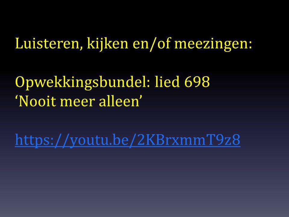 Luisteren, kijken en/of meezingen: Opwekkingsbundel: lied 698 'Nooit meer alleen' https://youtu.be/2KBrxmmT9z8