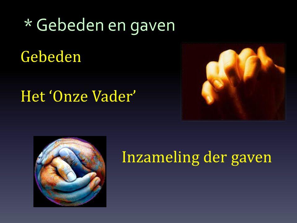 * Gebeden en gaven Gebeden Het 'Onze Vader' Inzameling der gaven