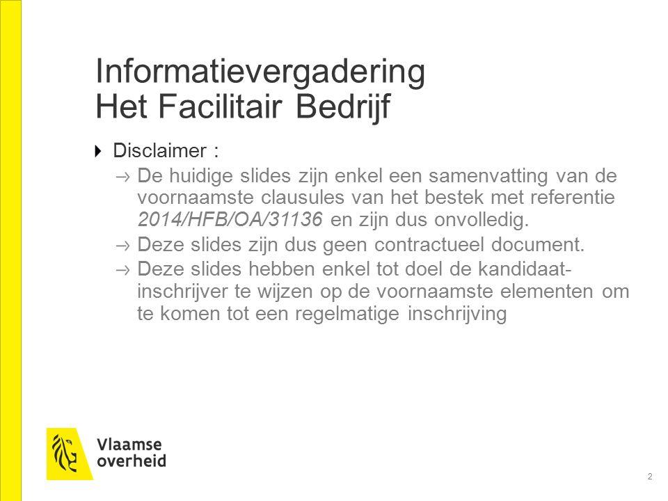 2 Informatievergadering Het Facilitair Bedrijf Disclaimer : De huidige slides zijn enkel een samenvatting van de voornaamste clausules van het bestek