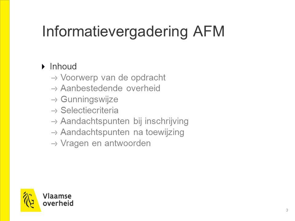 3 Informatievergadering AFM Inhoud Voorwerp van de opdracht Aanbestedende overheid Gunningswijze Selectiecriteria Aandachtspunten bij inschrijving Aan