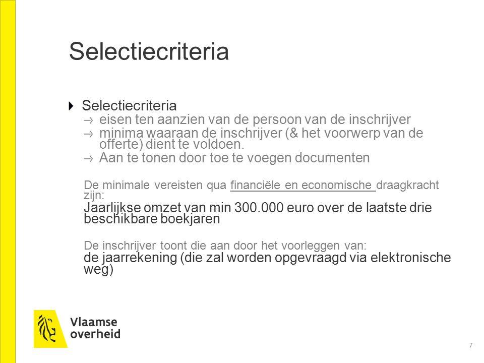 7 Selectiecriteria eisen ten aanzien van de persoon van de inschrijver minima waaraan de inschrijver (& het voorwerp van de offerte) dient te voldoen.