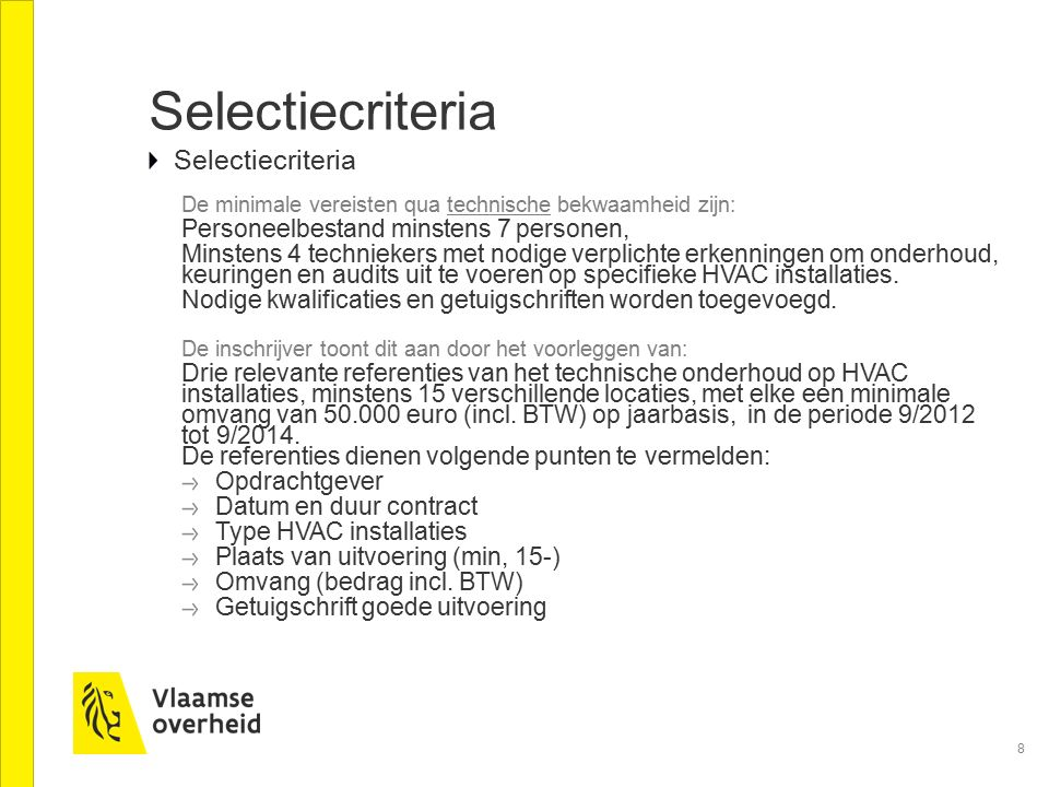 8 Selectiecriteria De minimale vereisten qua technische bekwaamheid zijn: Personeelbestand minstens 7 personen, Minstens 4 techniekers met nodige verp