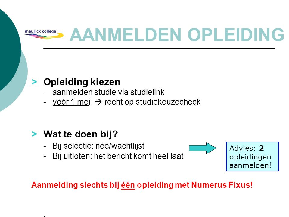 > Opleiding kiezen -aanmelden studie via studielink - vóór 1 mei  recht op studiekeuzecheck > Wat te doen bij? -Bij selectie: nee/wachtlijst -Bij uit