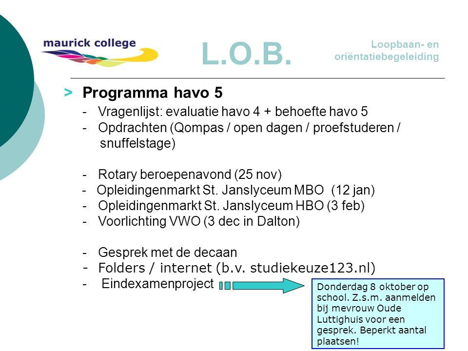 > Programma havo 5 -Vragenlijst: evaluatie havo 4 + behoefte havo 5 - Opdrachten (Qompas / open dagen / proefstuderen / snuffelstage) - Rotary beroepe