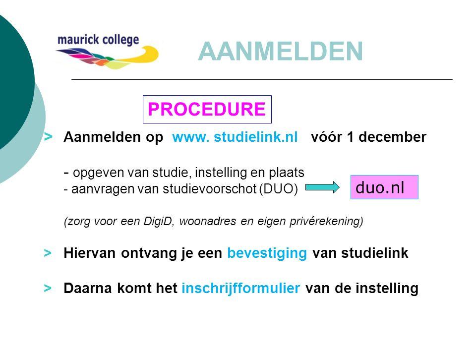> Aanmelden op www. studielink.nl vóór 1 december - opgeven van studie, instelling en plaats - aanvragen van studievoorschot (DUO) (zorg voor een Digi
