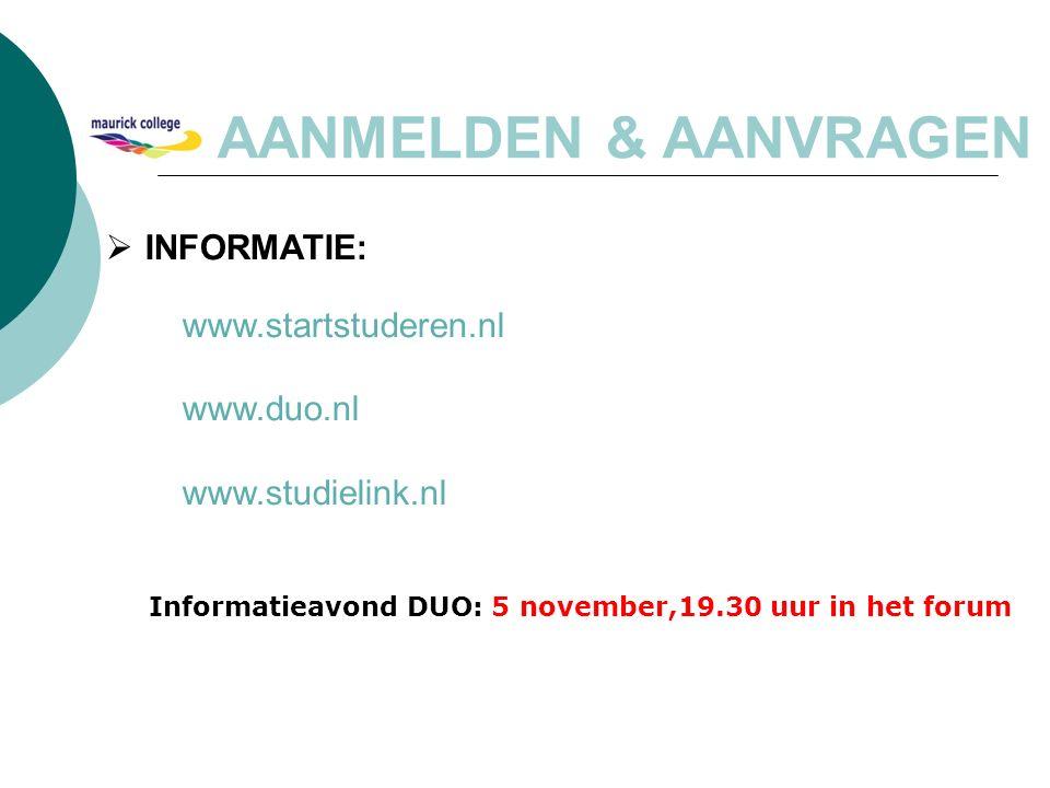  INFORMATIE: www.startstuderen.nl www.duo.nl www.studielink.nl Informatieavond DUO: 5 november,19.30 uur in het forum AANMELDEN & AANVRAGEN
