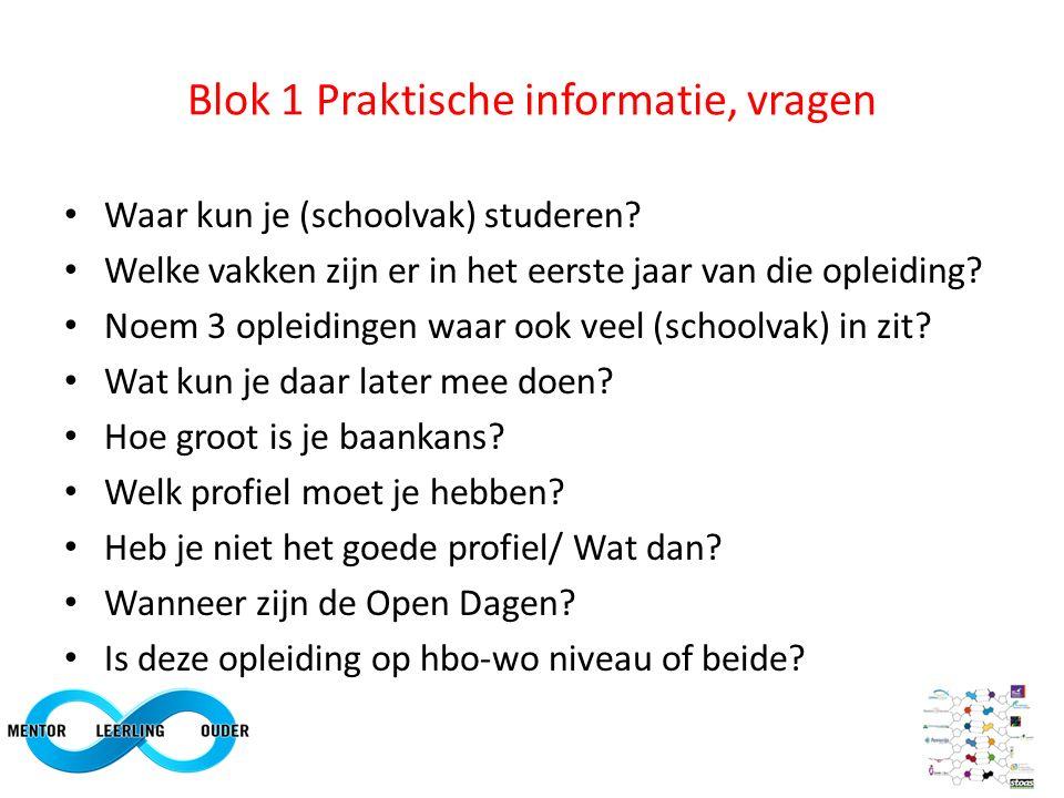 Blok 1 Praktische informatie, vragen Waar kun je (schoolvak) studeren? Welke vakken zijn er in het eerste jaar van die opleiding? Noem 3 opleidingen w