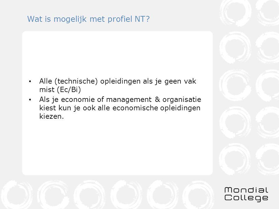 Wat is mogelijk met profiel NT? Alle (technische) opleidingen als je geen vak mist (Ec/Bi) Als je economie of management & organisatie kiest kun je oo
