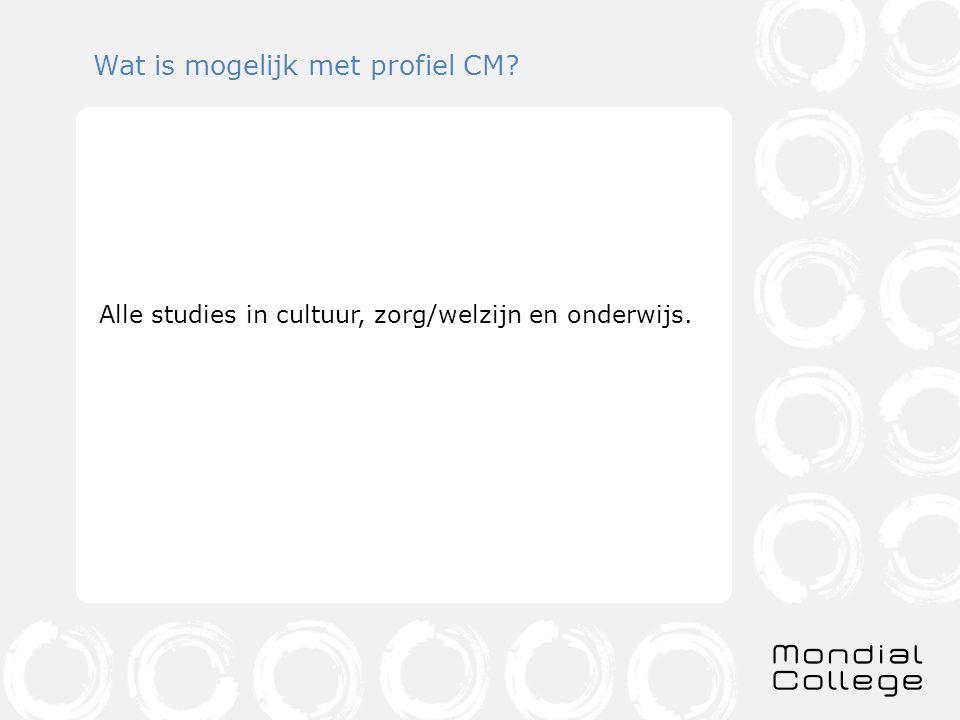 Wat is mogelijk met profiel CM? Alle studies in cultuur, zorg/welzijn en onderwijs.