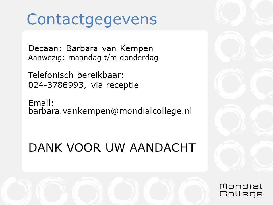 Contactgegevens Decaan: Barbara van Kempen Aanwezig: maandag t/m donderdag Telefonisch bereikbaar: 024-3786993, via receptie Email: barbara.vankempen@