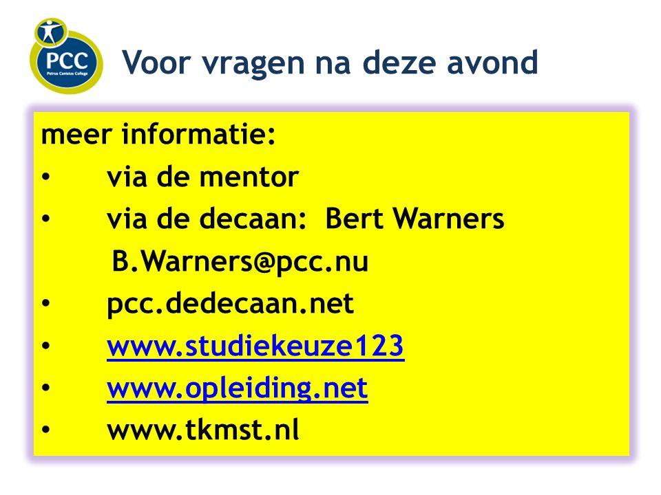 Voor vragen na deze avond meer informatie: via de mentor via de decaan: Bert Warners B.Warners@pcc.nu pcc.dedecaan.net www.studiekeuze123 www.opleiding.net www.tkmst.nl