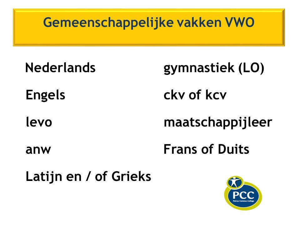 Gemeenschappelijke vakken VWO Nederlandsgymnastiek (LO) Engelsckv of kcv levomaatschappijleer anw Frans of Duits Latijn en / of Grieks