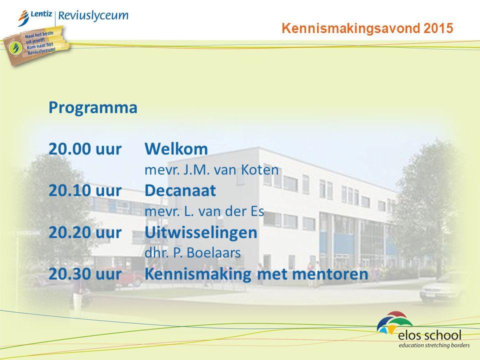 Kennismakingsavond 2015 Programma 20.00 uurWelkom mevr. J.M. van Koten 20.10 uurDecanaat mevr. L. van der Es 20.20 uurUitwisselingen dhr. P. Boelaars