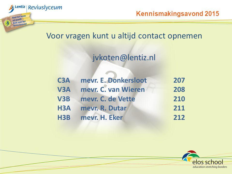 Voor vragen kunt u altijd contact opnemen jvkoten@lentiz.nl Kennismakingsavond 2015 C3A mevr. E. Donkersloot207 V3A mevr. C. van Wieren208 V3B mevr. C