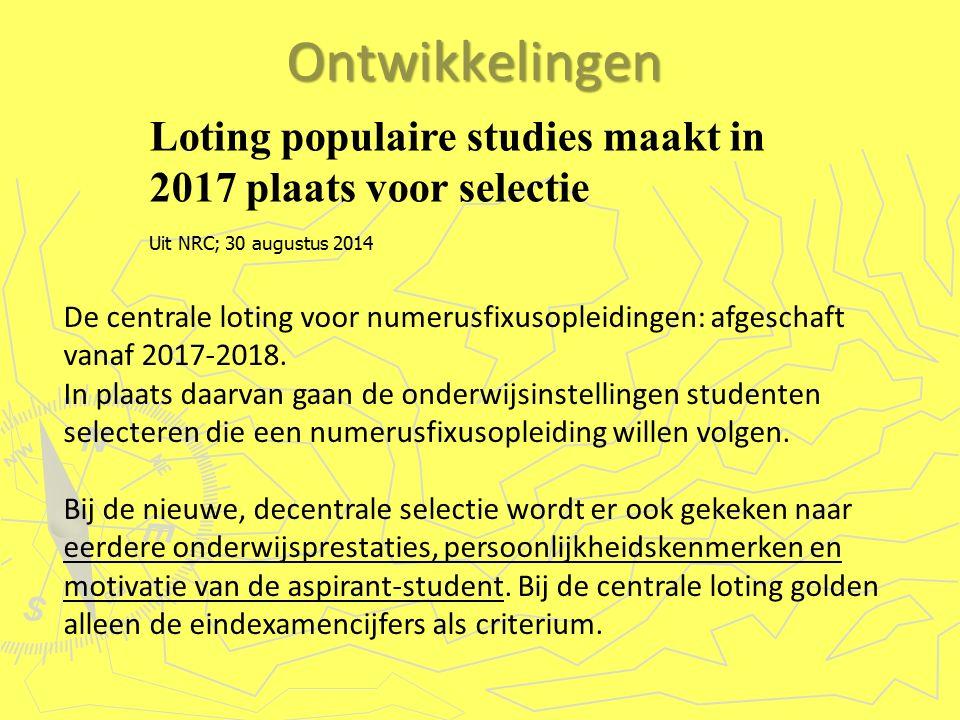 Uit NRC; 30 augustus 2014Ontwikkelingen Loting populaire studies maakt in 2017 plaats voor selectie De centrale loting voor numerusfixusopleidingen: afgeschaft vanaf 2017-2018.