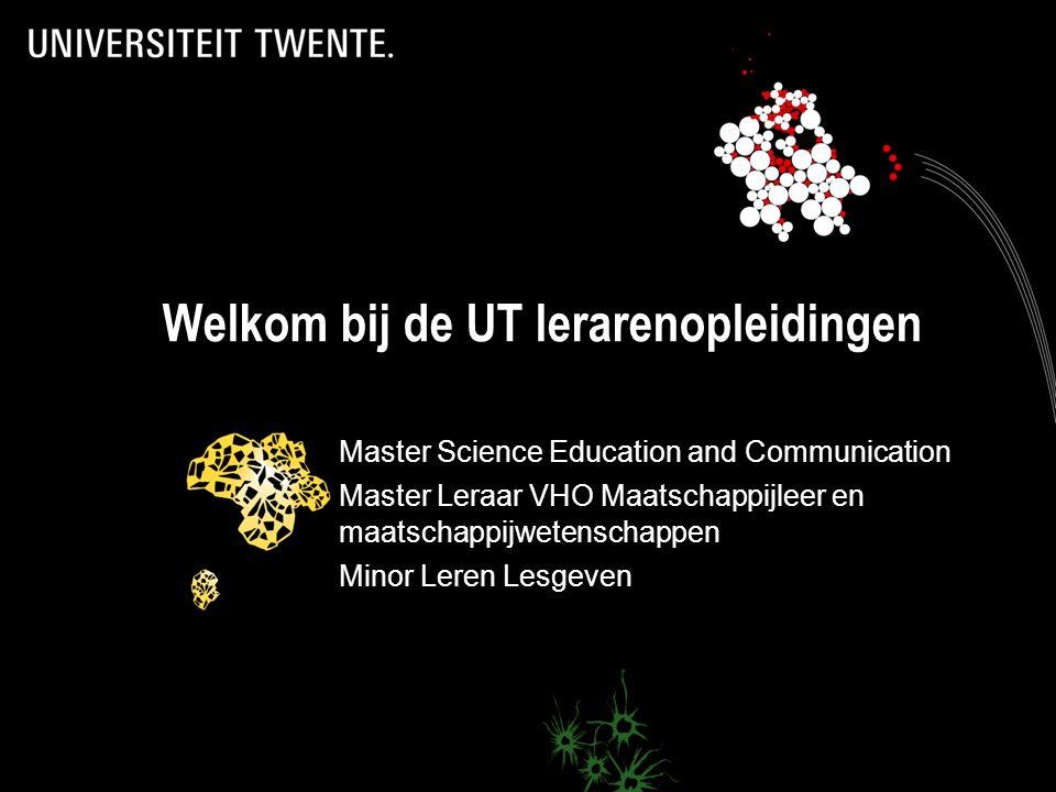 Welkom bij de UT lerarenopleidingen Master Science Education and Communication Master Leraar VHO Maatschappijleer en maatschappijwetenschappen Minor L