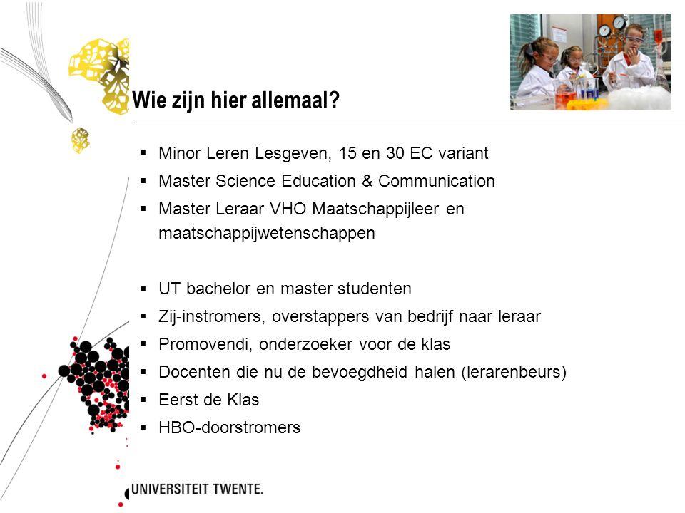 Wie zijn hier allemaal?  Minor Leren Lesgeven, 15 en 30 EC variant  Master Science Education & Communication  Master Leraar VHO Maatschappijleer en