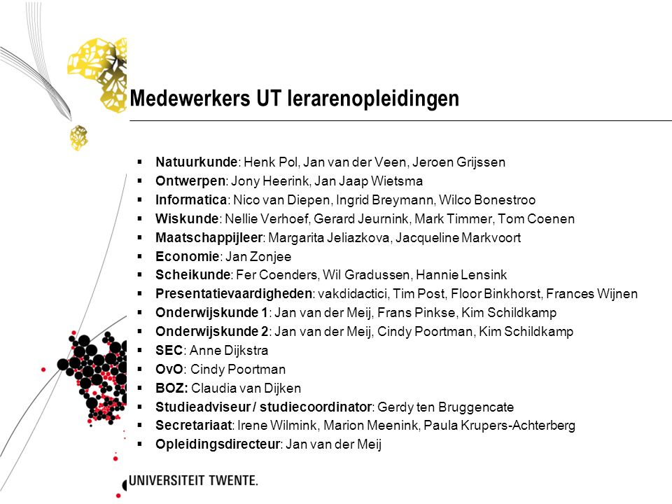Medewerkers UT lerarenopleidingen  Natuurkunde: Henk Pol, Jan van der Veen, Jeroen Grijssen  Ontwerpen: Jony Heerink, Jan Jaap Wietsma  Informatica