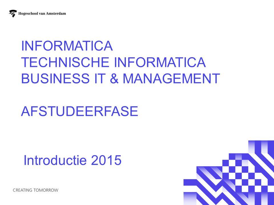INFORMATICA TECHNISCHE INFORMATICA BUSINESS IT & MANAGEMENT AFSTUDEERFASE Introductie 2015