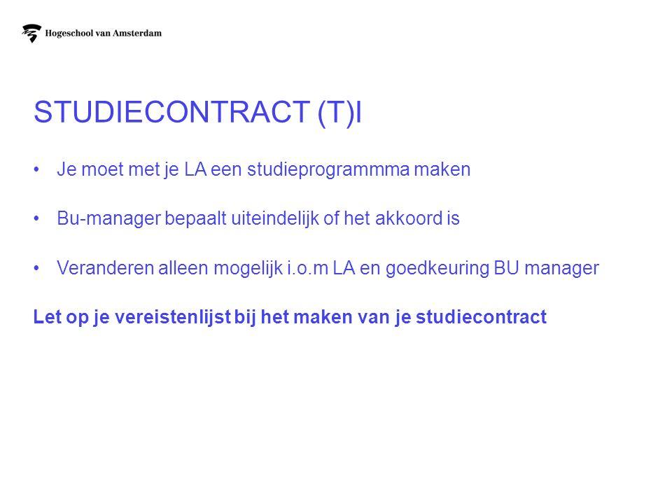 STUDIECONTRACT (T)I Je moet met je LA een studieprogrammma maken Bu-manager bepaalt uiteindelijk of het akkoord is Veranderen alleen mogelijk i.o.m LA
