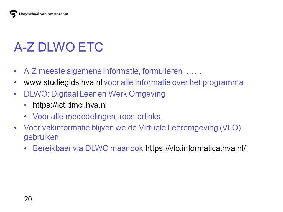 A-Z DLWO ETC A-Z meeste algemene informatie, formulieren ……. www.studiegids.hva.nl voor alle informatie over het programmawww.studiegids.hva.nl DLWO: