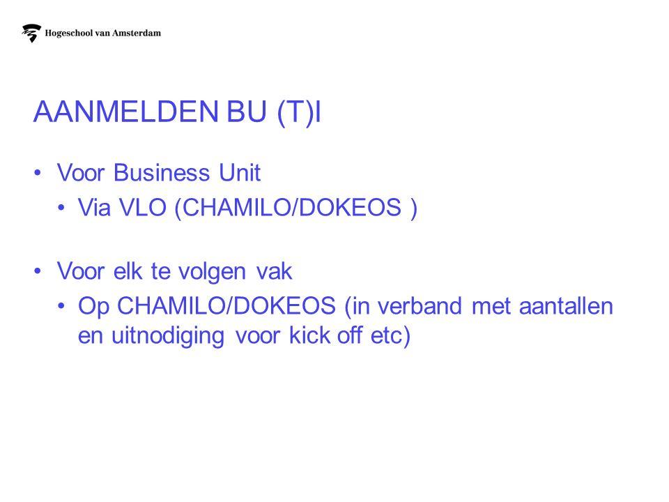 AANMELDEN BU (T)I Voor Business Unit Via VLO (CHAMILO/DOKEOS ) Voor elk te volgen vak Op CHAMILO/DOKEOS (in verband met aantallen en uitnodiging voor kick off etc)