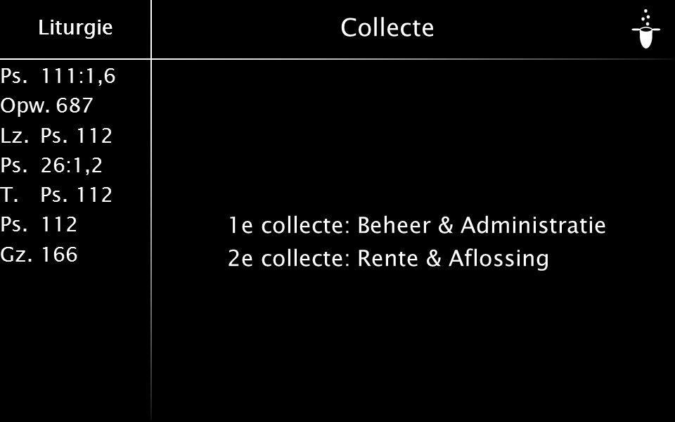 Ps.111:1,6 Opw.687 Lz.Ps. 112 Ps.26:1,2 T.Ps. 112 Ps.112 Gz.166 Liturgie Collecte 1e collecte:Beheer & Administratie 2e collecte:Rente & Aflossing