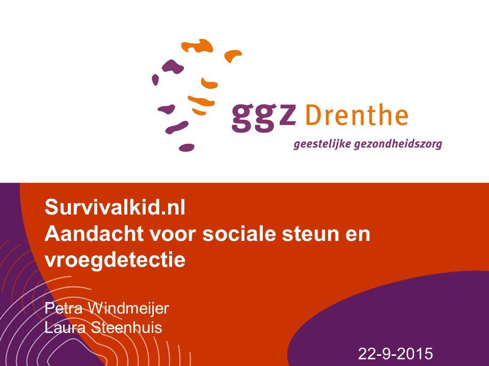 Survivalkid.nl Aandacht voor sociale steun en vroegdetectie Petra Windmeijer Laura Steenhuis 22-9-2015