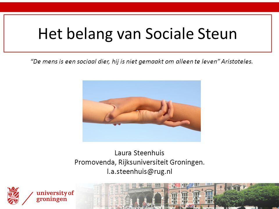 """Laura Steenhuis Promovenda, Rijksuniversiteit Groningen. l.a.steenhuis@rug.nl Het belang van Sociale Steun """"De mens is een sociaal dier, hij is niet g"""