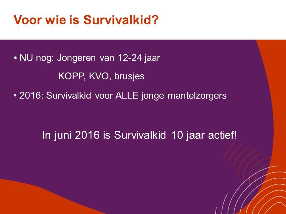 Voor wie is Survivalkid? NU nog: Jongeren van 12-24 jaar KOPP, KVO, brusjes 2016: Survivalkid voor ALLE jonge mantelzorgers In juni 2016 is Survivalki