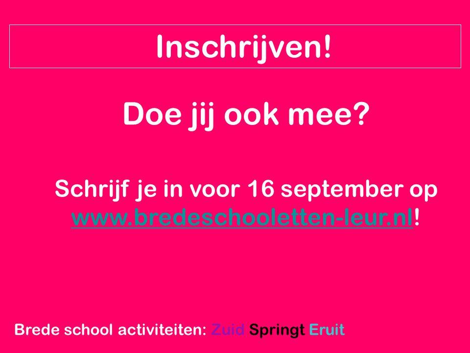 Brede school activiteiten: Zuid Springt Eruit Inschrijven! Doe jij ook mee? Schrijf je in voor 16 september op www.bredeschooletten-leur.nl! www.brede
