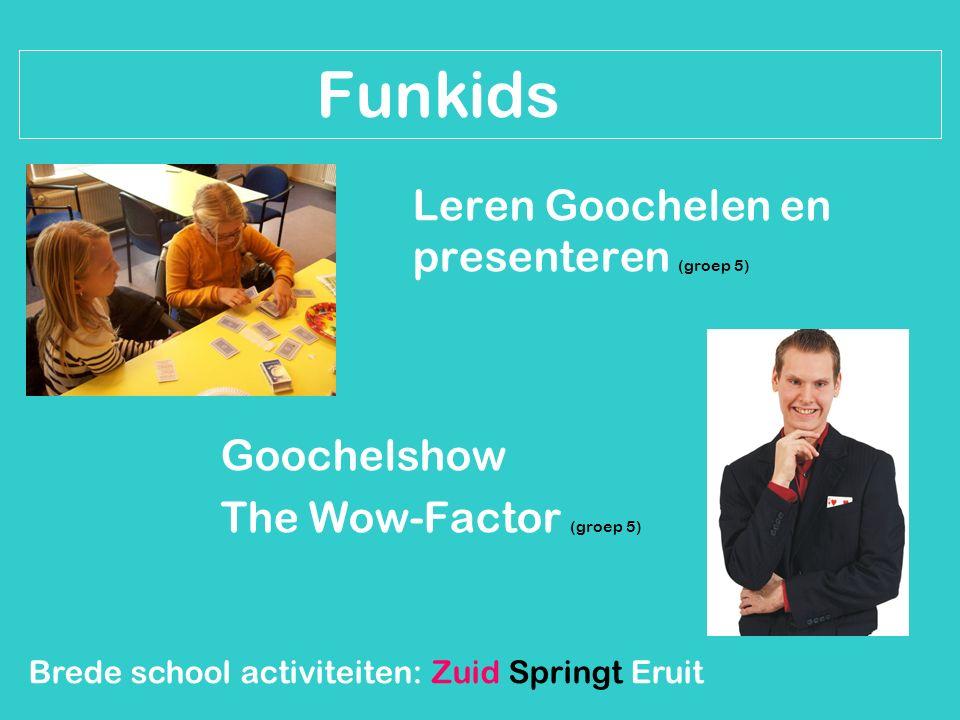 Brede school activiteiten: Zuid Springt Eruit Funkids Leren Goochelen en presenteren (groep 5) Goochelshow The Wow-Factor (groep 5)