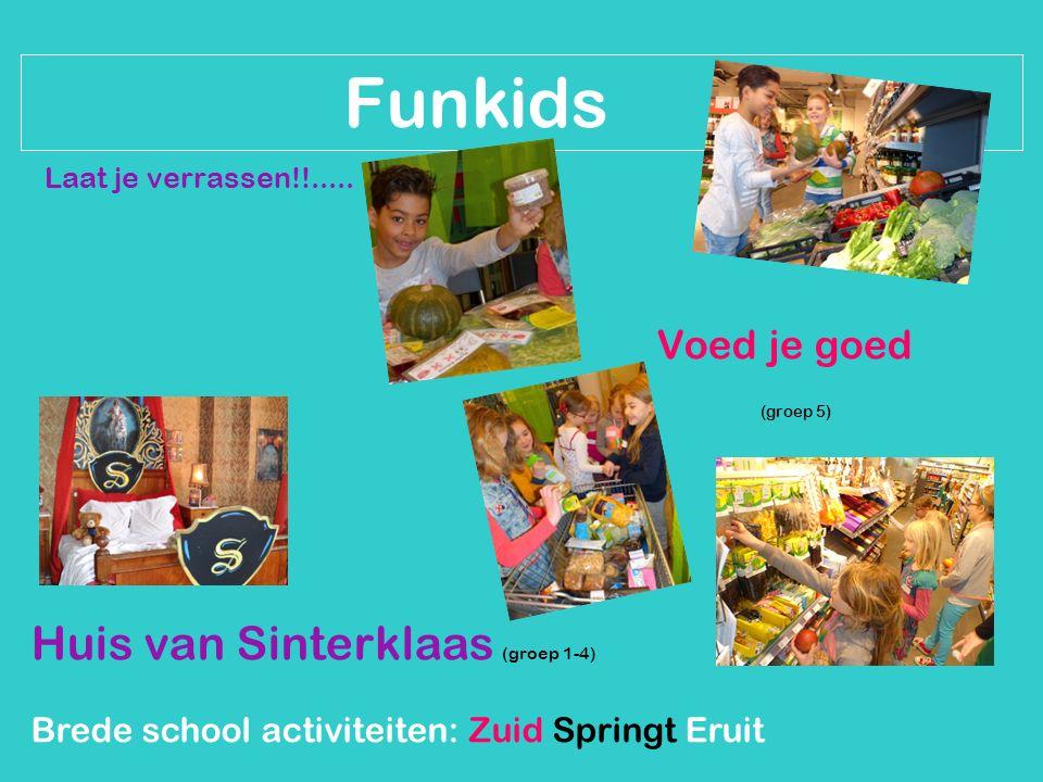 Brede school activiteiten: Zuid Springt Eruit Funkids Laat je verrassen!!..... Voed je goed (groep 5) Huis van Sinterklaas (groep 1-4)