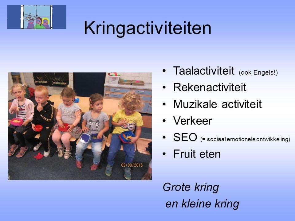 Kringactiviteiten Taalactiviteit (ook Engels!) Rekenactiviteit Muzikale activiteit Verkeer SEO (= sociaal emotionele ontwikkeling) Fruit eten Grote kr