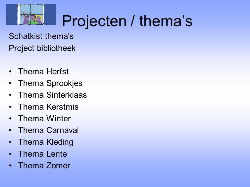 Projecten / thema's Schatkist thema's Project bibliotheek Thema Herfst Thema Sprookjes Thema Sinterklaas Thema Kerstmis Thema Winter Thema Carnaval Th